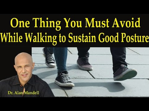 One Thing You Must Avoid While Walking to Sustain Good Posture - Dr Mandell