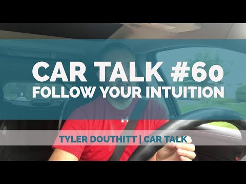 Car Talk #60 - Follow your intuition