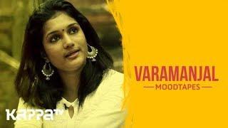 Varamanjal - Chippy Prasad - Moodtapes - Kappa TV