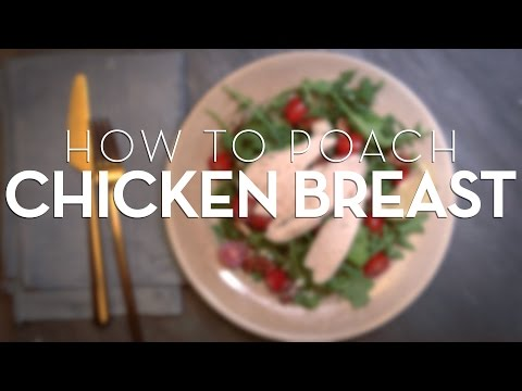 The Right Way To Poach A Chicken Breast