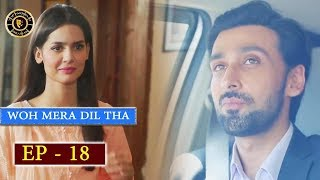 Woh Mera Dil Tha Episode 18 - Top Pakistani Drama