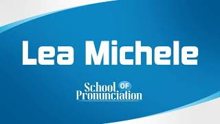 Learn How To Pronounce Lea Michele