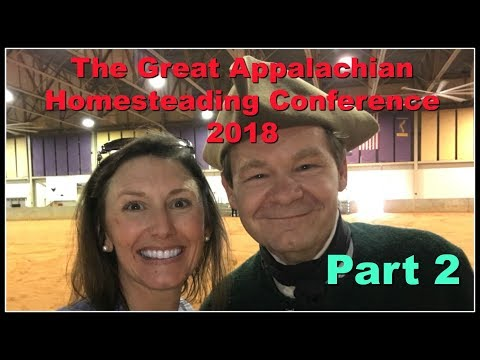 The Great Appalachian Homesteading Conference 2018 Part 2~