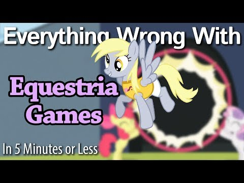 (Parody) Everything Wrong With Equestria Games in 5 Minutes or Less