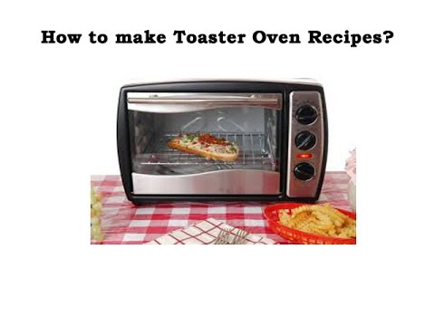 How To Make Best Toaster Oven Recipes?