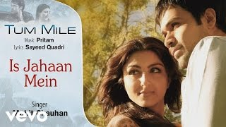 Is Jahaan Mein  Official Audio Song  Tum Mile  Mohit Chauhan Pritam
