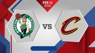 Cleveland Cavaliers vs. Boston Celtics - February 11, 2018