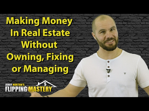 Jerry Norton | How to Make Money in Real Estate WITHOUT Owning, Fixing or Managing Any Properties!