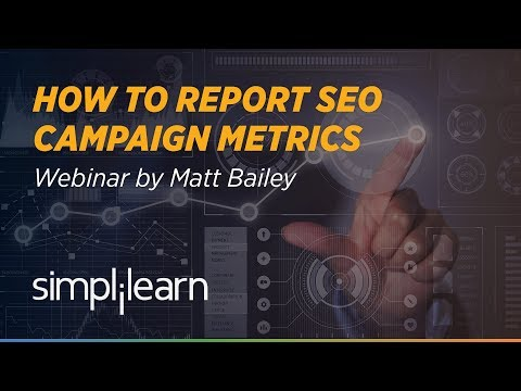 How to Report SEO Campaign Metrics | Matt Bailey | Simplilearn Webinar
