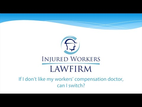 If I Don't Like My Workers' Compensation Doctor, Can I Switch?