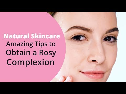 Natural Skincare: How To Get Rosy Complexion