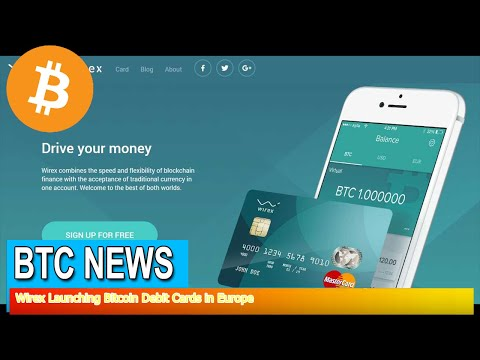 BTC News - Wirex Launching Bitcoin Debit Cards in Europe