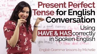 Present Perfect Tense in daily English Conversation -Using HAVE & HAS Correctly–English Grammar