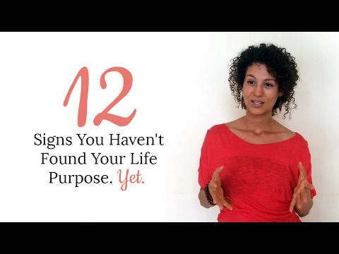 12 Signs You Haven't Found Your Life Purpose. Yet.