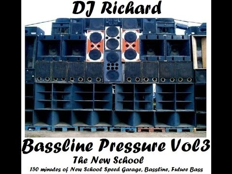 DJ Richard Bassline Pressure The New School Vol3 - Speed Garage, Bass House, Future Bass 150mins