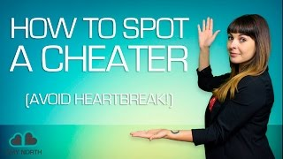 How to Spot A Cheater (Is He A Cheater?!)