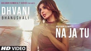 "Dhvani Bhanushali: ""NA JA TU"" Song | Bhushan Kumar | Tanishk Bagchi  | New Song 2020"