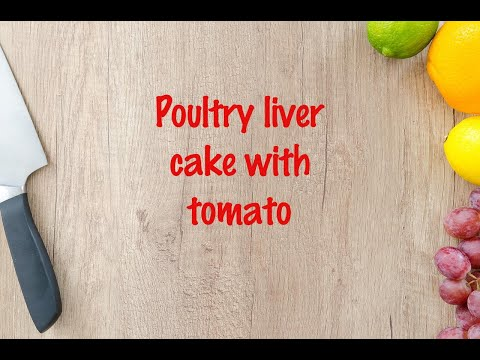 How to cook - Poultry liver cake with tomato