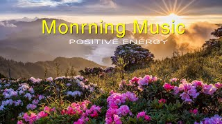 GOOD MORNING MUSIC - Positive Feelings and Energy - Peaceful Piano Music For Stress Relief, Study