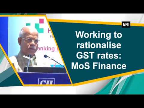 Working to rationalise GST rates: MoS Finance