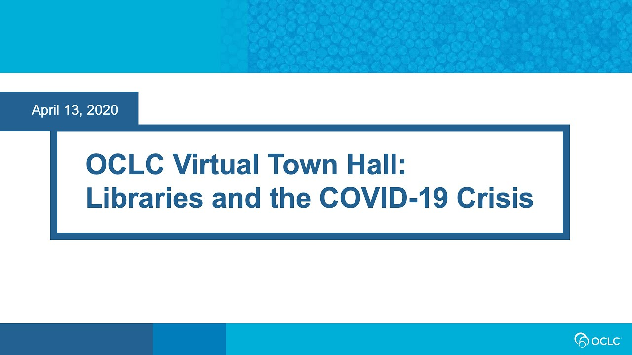 OCLC Virtual Town Hall: Libraries and the COVID-19 Crisis