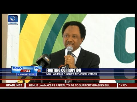 Fighting Corruption; Sani Address Nigeria's Structural Defects
