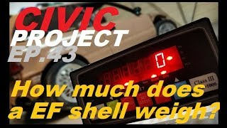 (Weighing the gutted civic) EF Civic project ep.43