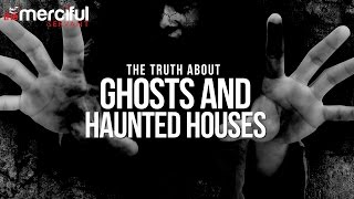 The Truth About Ghosts & Haunted Houses