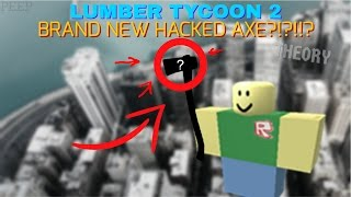 Lumber tycoon 2 NEW HACKED AXE!! axe made by a hacker?