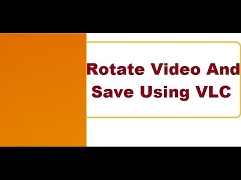 Rotate Video And Save Using VLC Media Player