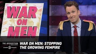 War on Men: Stopping the Growing Fempire - The Opposition w/ Jordan Klepper