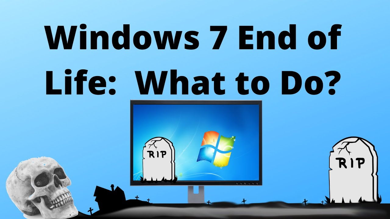 Windows 7 End of Life | What to Do Now