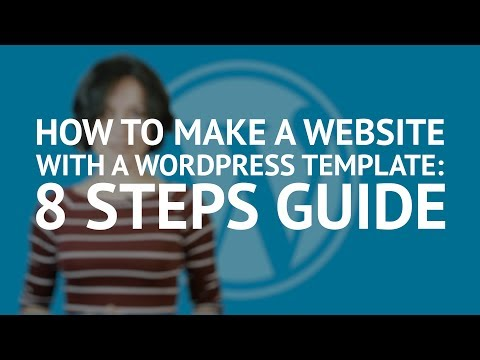 How to Make a Website with a WordPress Theme: 8 Steps Guide