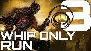 Dark Souls 3 Whip Only Run #3