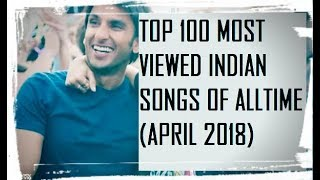 Top 100 most viewed bollywood hindi and indian songs of all time (april 2018)