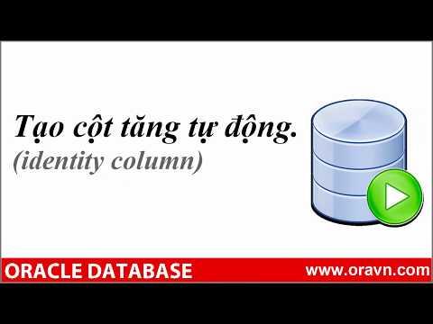 ORACLE SQL 12C:  Tạo cột có giá trị tăng tự động (identity column)