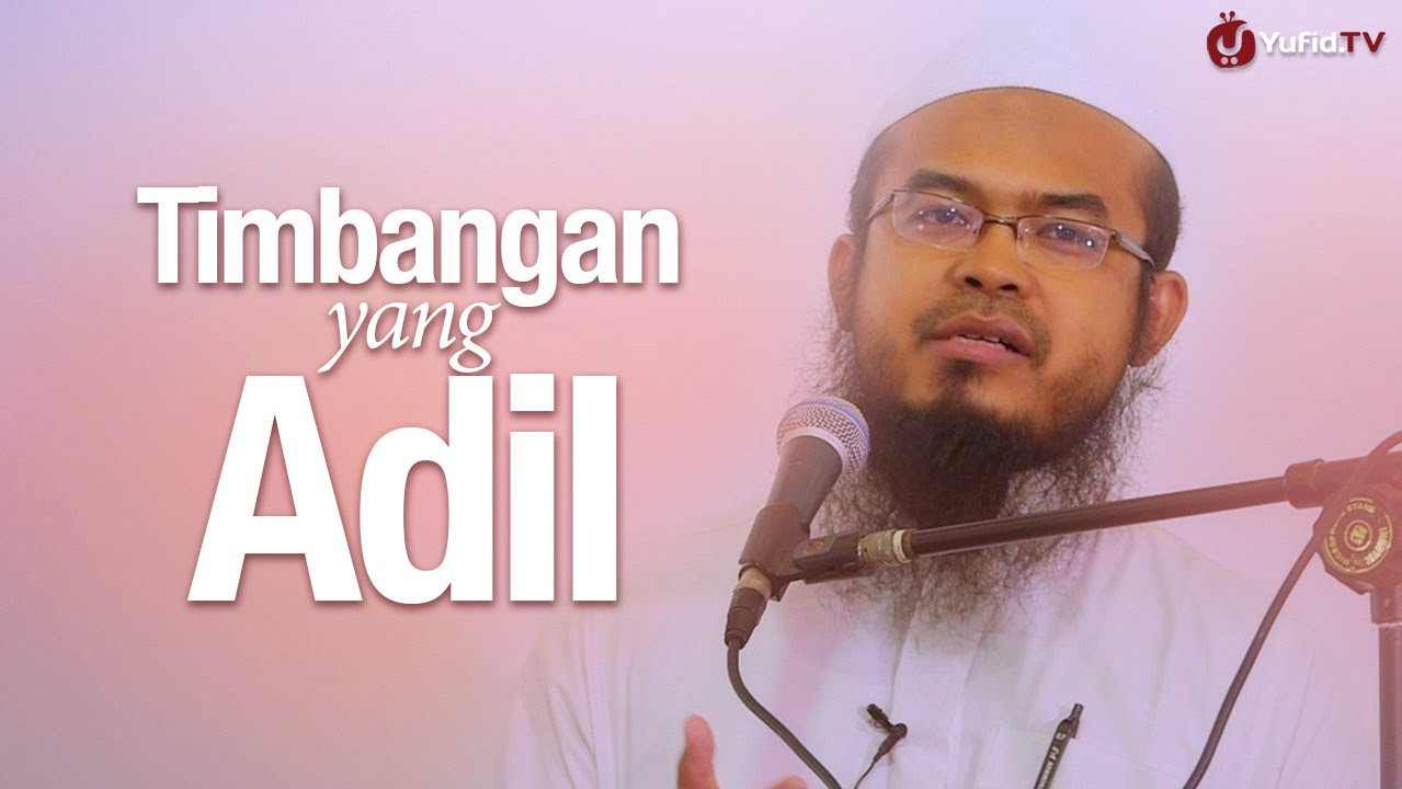 Khutbah Jum'at: Timbangan Yang Adil - Ustadz Anas Burhanuddin, MA.