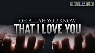 Oh Allah You Know That I Love You