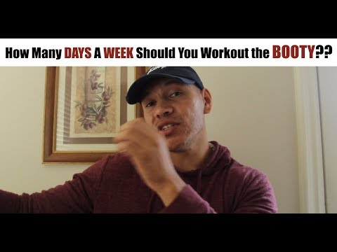 How Many DAYS a WEEK Should You Workout the BOOTY?!?!?