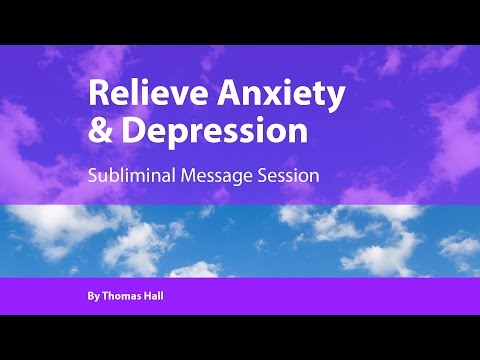 Relieve Anxiety & Depression - Subliminal Message Session - By Thomas Hall
