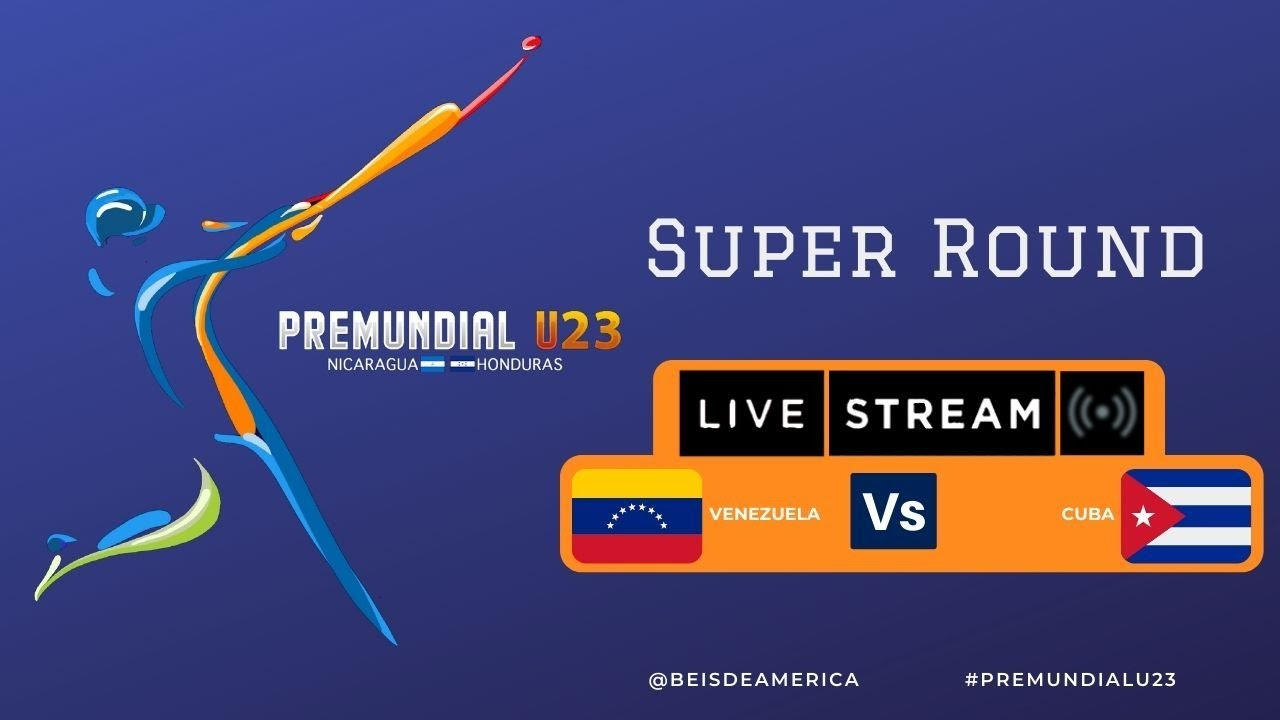 Venezuela Vs Cuba  - PreMundial Masculino U23 - Super Round