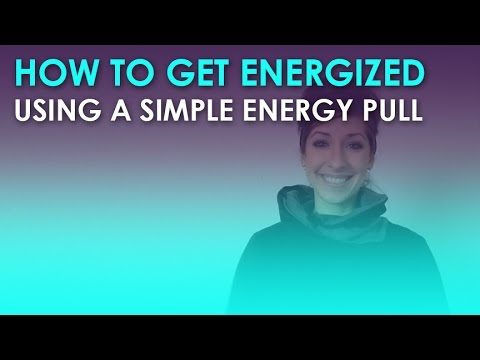 How to Get Energized Using a Simple Energy Pull