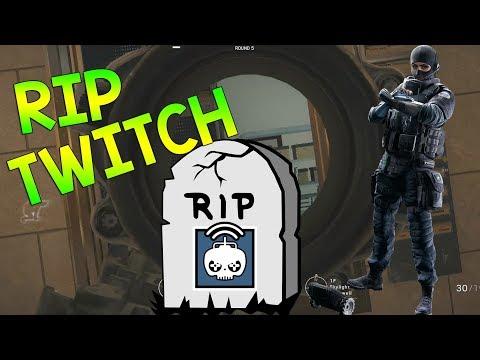 RIP TWITCH - Rainbow Six Siege