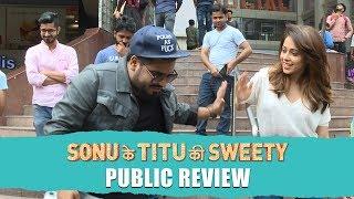 Sonu Ke Titu Ki Sweety PUBLIC REVIEW | Luv Ranjan | Kartik Aaryan, Nushrat Bharucha, Sunny Singh