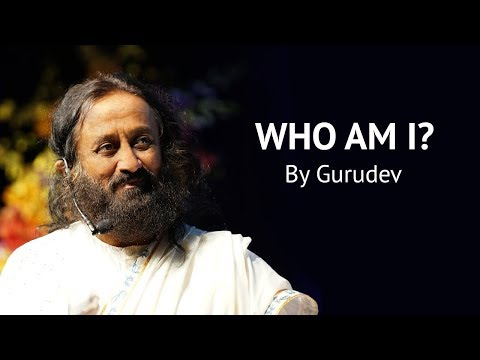 Getting an answer to 'Who Am I'?  from Gurudev Sri Sri Ravi Shankar