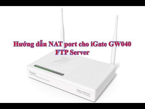 Hướng dẫn NAT Port iGate GW040 cho FTP Server