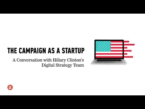 The Campaign As A Startup: A Conversation With Hillary Clinton's Digital Strategy Team