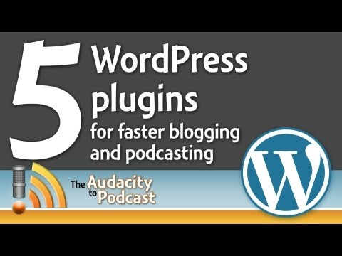 5 WordPress plugins for faster blogging and podcasting - THE AUDACITY TO PODCAST