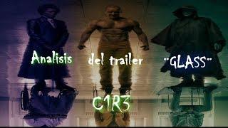 Vídeo Análisis  Del Trailer ¨Glass¨, Curiosidades y Conexiones - C1R3
