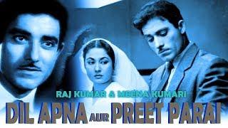 DIL APNA AUR PREET PARAI - Raaj Kumar, Meena Kumari